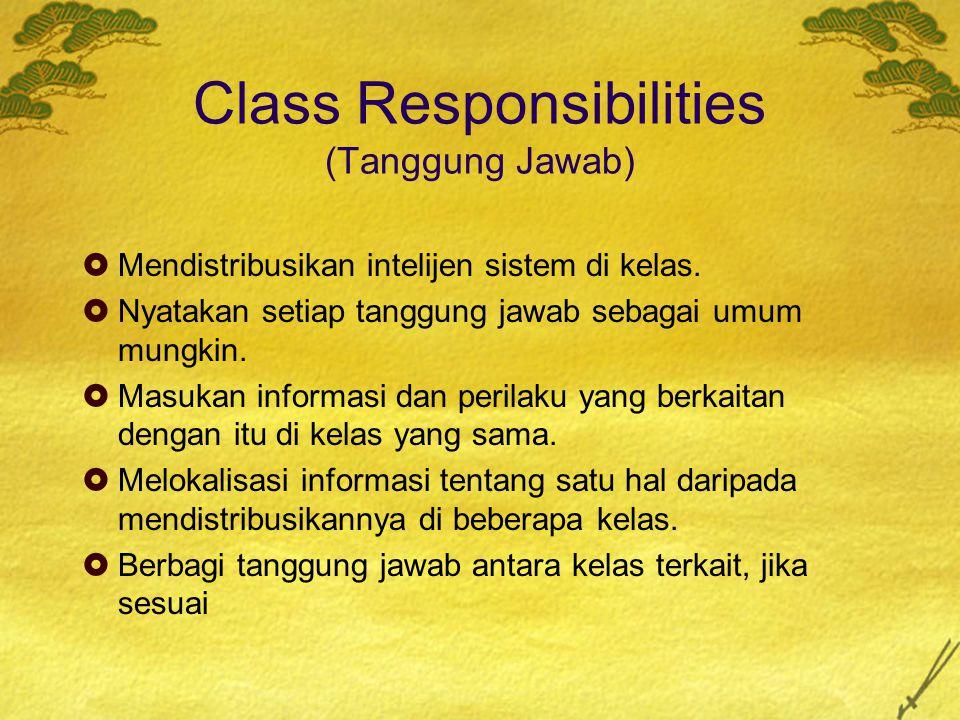 Class Responsibilities (Tanggung Jawab)  Mendistribusikan intelijen sistem di kelas.  Nyatakan setiap tanggung jawab sebagai umum mungkin.  Masukan