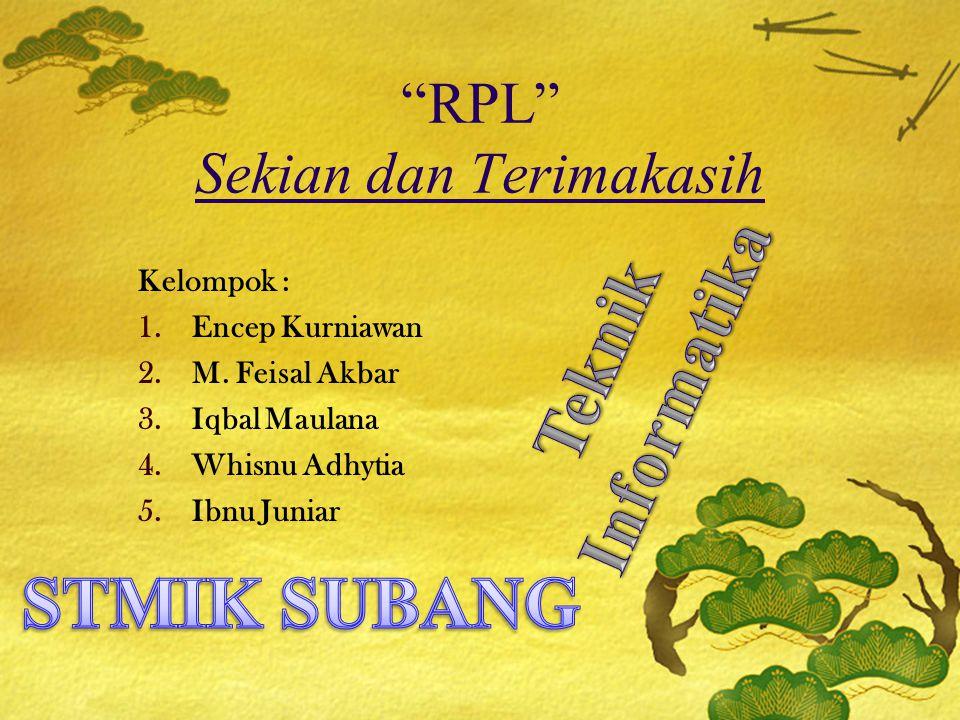"""""""RPL"""" Sekian dan Terimakasih Kelompok : 1.Encep Kurniawan 2.M. Feisal Akbar 3.Iqbal Maulana 4.Whisnu Adhytia 5.Ibnu Juniar"""
