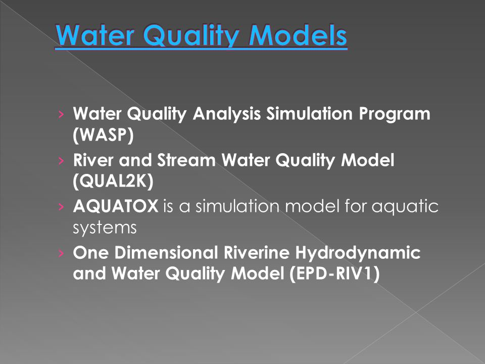 › Water Quality Analysis Simulation Program (WASP) › River and Stream Water Quality Model (QUAL2K) › AQUATOX is a simulation model for aquatic systems › One Dimensional Riverine Hydrodynamic and Water Quality Model (EPD-RIV1)
