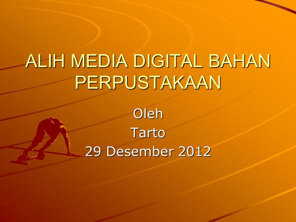 ALIH MEDIA DIGITAL BAHAN PERPUSTAKAAN OlehTarto 29 Desember 2012