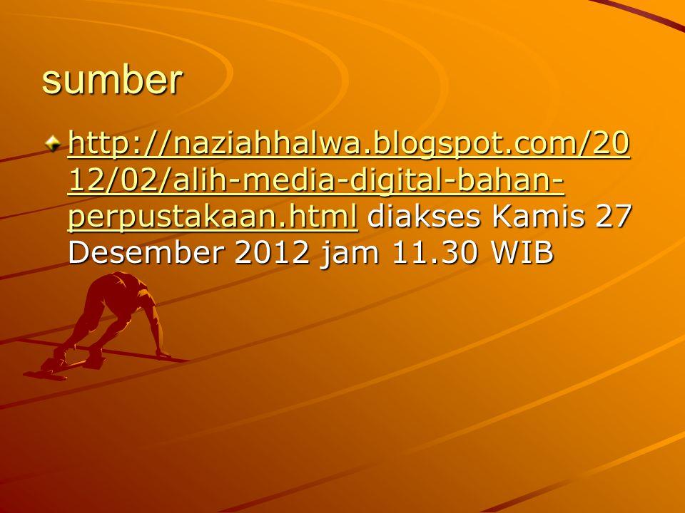 sumber http://naziahhalwa.blogspot.com/20 12/02/alih-media-digital-bahan- perpustakaan.htmlhttp://naziahhalwa.blogspot.com/20 12/02/alih-media-digital