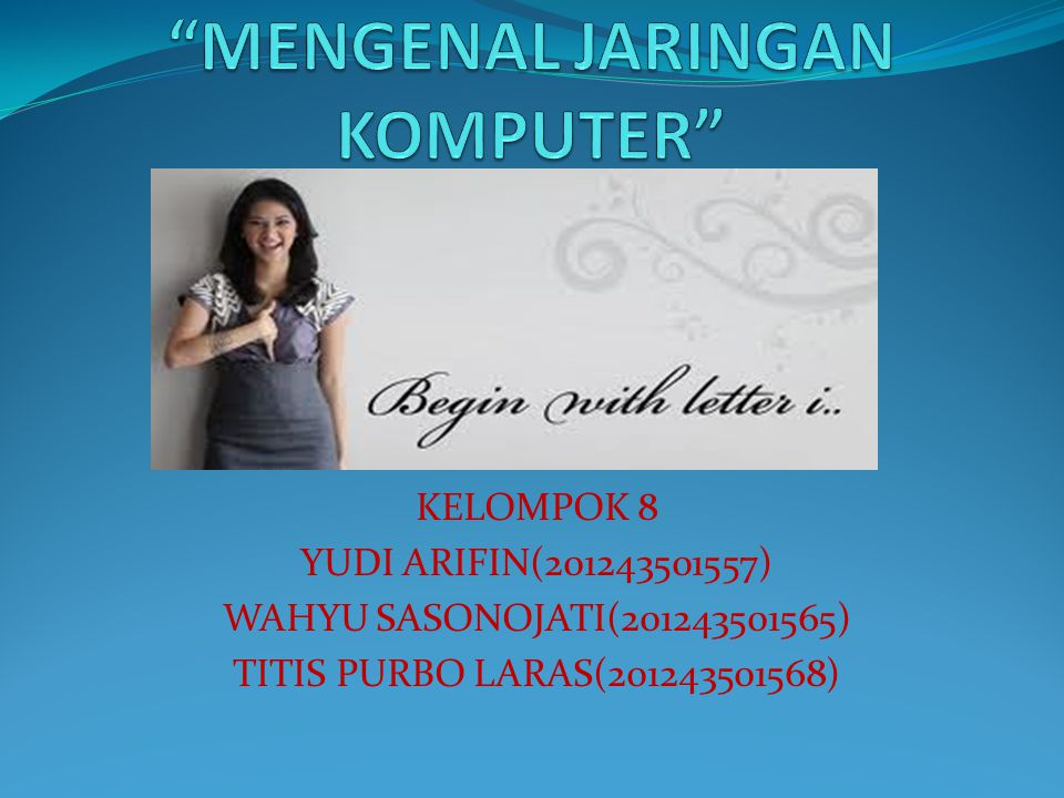 KELOMPOK 8 YUDI ARIFIN(201243501557) WAHYU SASONOJATI(201243501565) TITIS PURBO LARAS(201243501568)