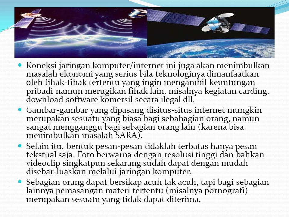 Koneksi jaringan komputer/internet ini juga akan menimbulkan masalah ekonomi yang serius bila teknologinya dimanfaatkan oleh fihak-fihak tertentu yang