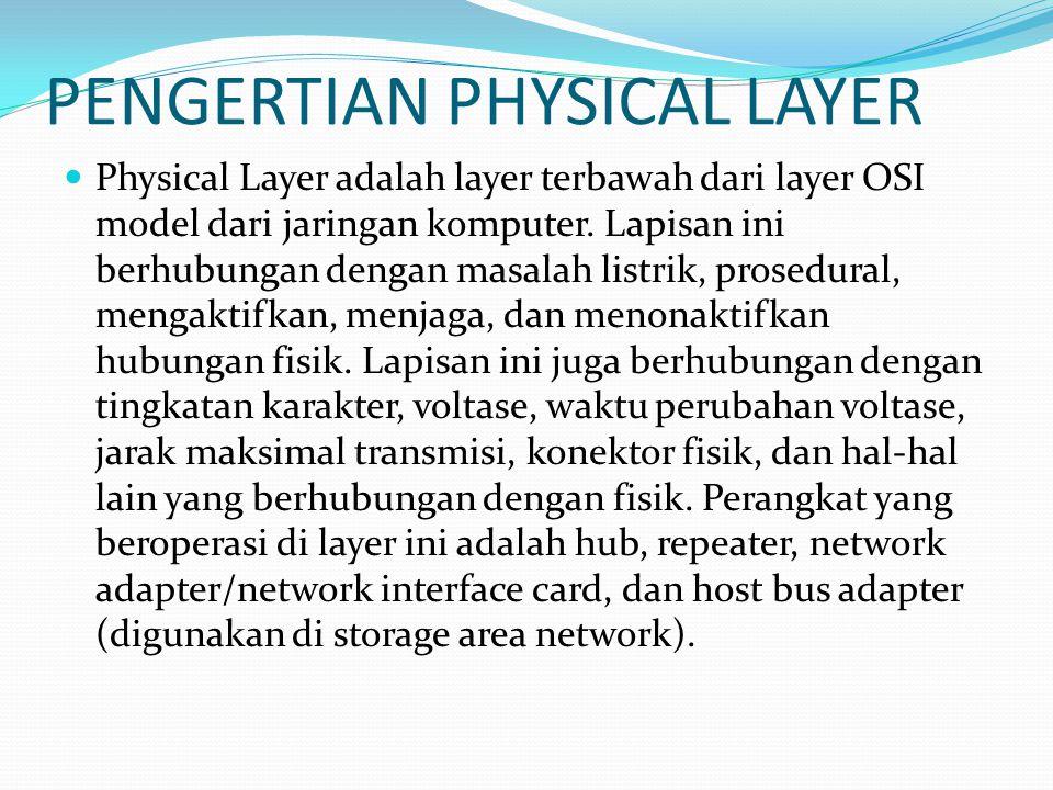 PENGERTIAN PHYSICAL LAYER Physical Layer adalah layer terbawah dari layer OSI model dari jaringan komputer. Lapisan ini berhubungan dengan masalah lis