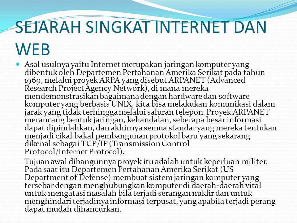 SEJARAH SINGKAT INTERNET DAN WEB Asal usulnya yaitu Internet merupakan jaringan komputer yang dibentuk oleh Departemen Pertahanan Amerika Serikat pada