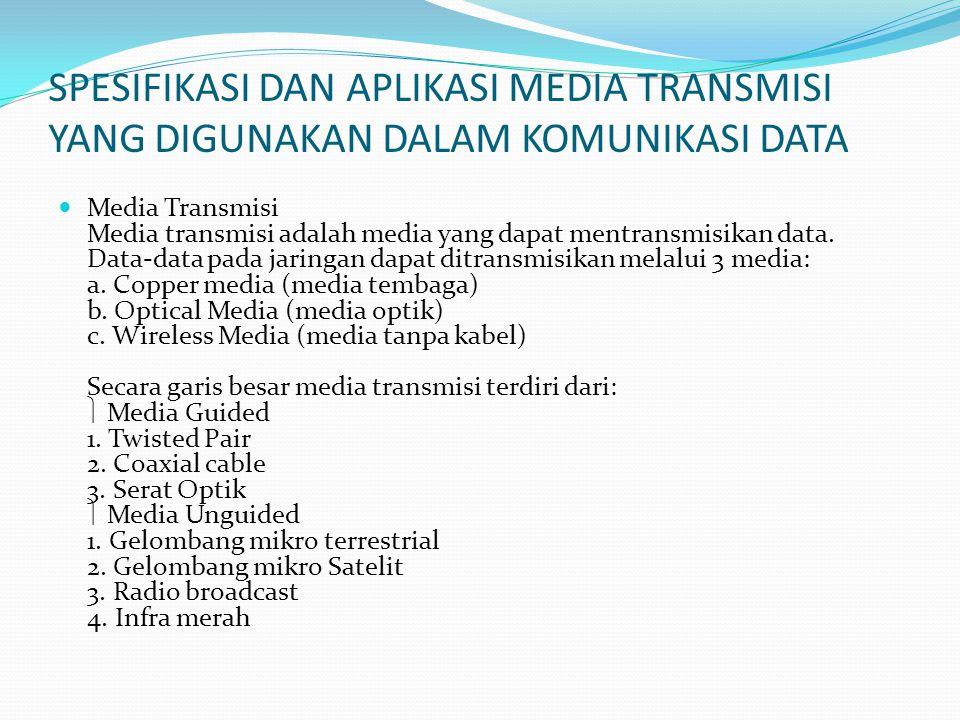 SPESIFIKASI DAN APLIKASI MEDIA TRANSMISI YANG DIGUNAKAN DALAM KOMUNIKASI DATA Media Transmisi Media transmisi adalah media yang dapat mentransmisikan