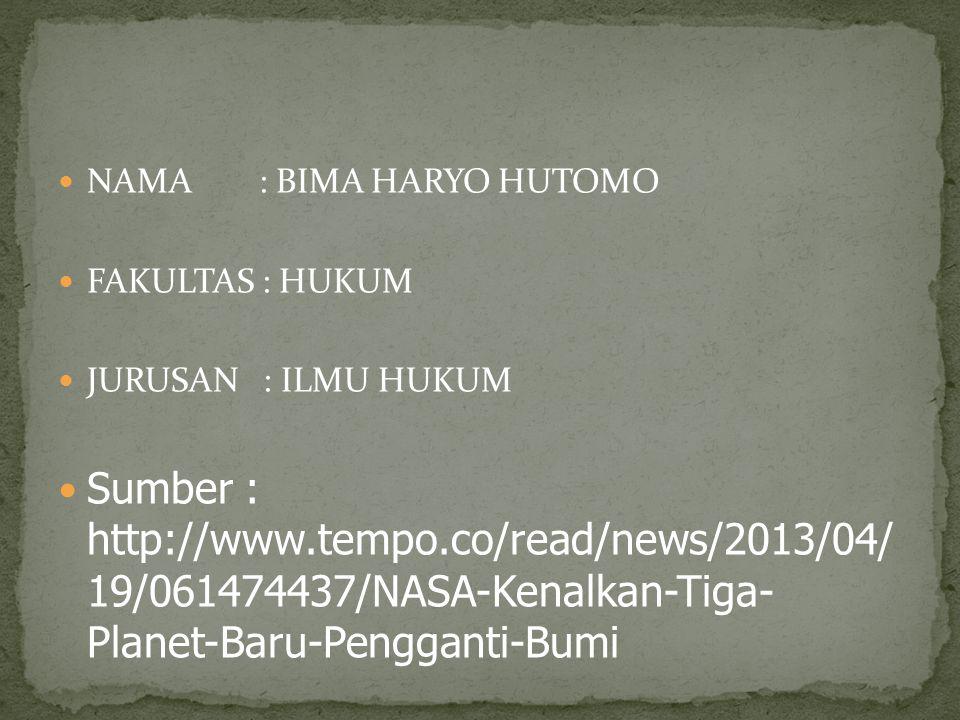 NAMA : BIMA HARYO HUTOMO FAKULTAS : HUKUM JURUSAN : ILMU HUKUM Sumber : http://www.tempo.co/read/news/2013/04/ 19/061474437/NASA-Kenalkan-Tiga- Planet
