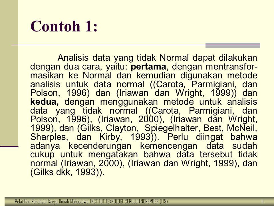 Pelatihan Penulisan Karya Ilmiah Mahasiswa, INSTITUT TEKNOLOGI SEPULUH NOPEMBER (ITS) 11 Contoh 1: Analisis data yang tidak Normal dapat dilakukan den