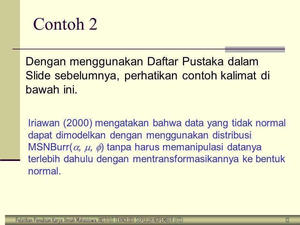 Pelatihan Penulisan Karya Ilmiah Mahasiswa, INSTITUT TEKNOLOGI SEPULUH NOPEMBER (ITS) 13 Contoh 2 Iriawan (2000) mengatakan bahwa data yang tidak norm