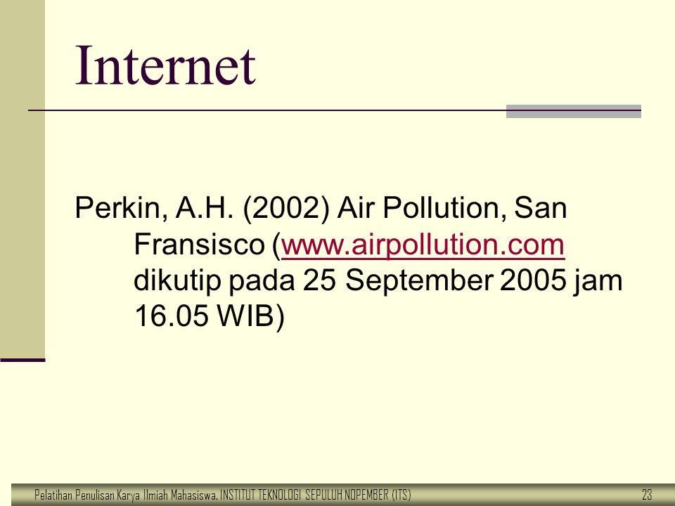 Pelatihan Penulisan Karya Ilmiah Mahasiswa, INSTITUT TEKNOLOGI SEPULUH NOPEMBER (ITS) 23 Internet Perkin, A.H. (2002) Air Pollution, San Fransisco (ww