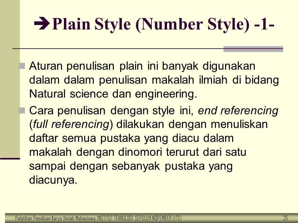 Pelatihan Penulisan Karya Ilmiah Mahasiswa, INSTITUT TEKNOLOGI SEPULUH NOPEMBER (ITS) 25  Plain Style (Number Style) -1- Aturan penulisan plain ini b