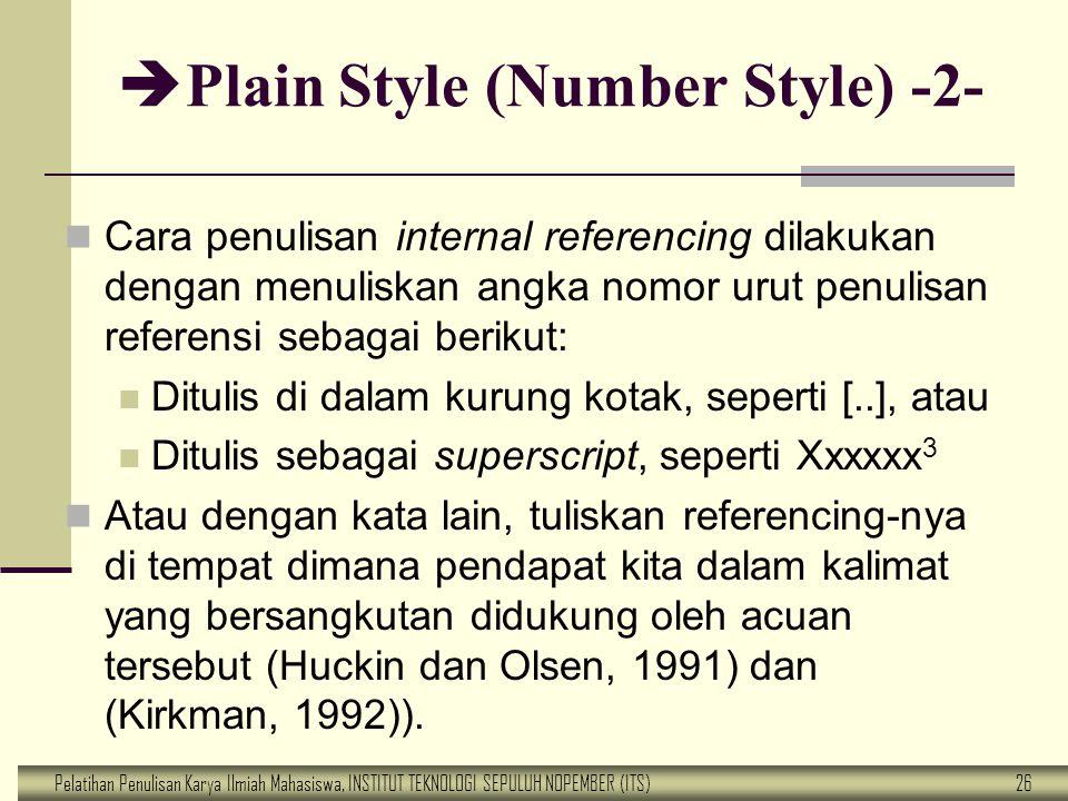 Pelatihan Penulisan Karya Ilmiah Mahasiswa, INSTITUT TEKNOLOGI SEPULUH NOPEMBER (ITS) 26  Plain Style (Number Style) -2- Cara penulisan internal refe
