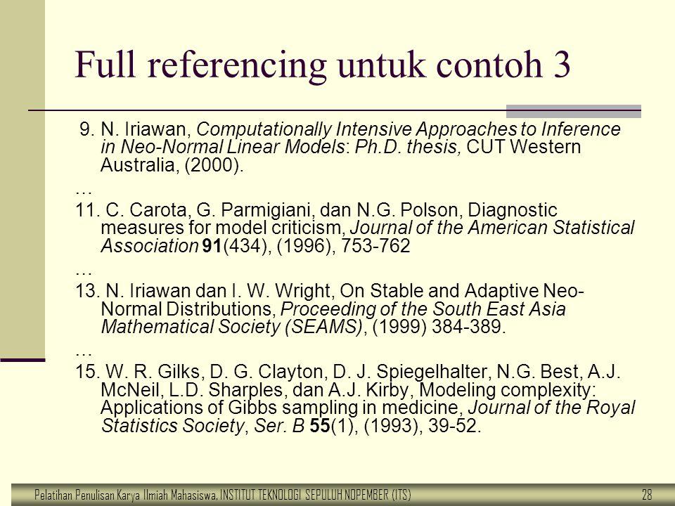 Pelatihan Penulisan Karya Ilmiah Mahasiswa, INSTITUT TEKNOLOGI SEPULUH NOPEMBER (ITS) 28 Full referencing untuk contoh 3 9. N. Iriawan, Computationall