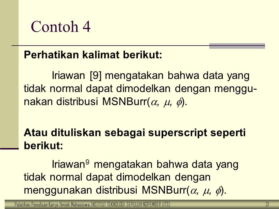 Pelatihan Penulisan Karya Ilmiah Mahasiswa, INSTITUT TEKNOLOGI SEPULUH NOPEMBER (ITS) 31 Contoh 4 Perhatikan kalimat berikut: Iriawan [9] mengatakan b