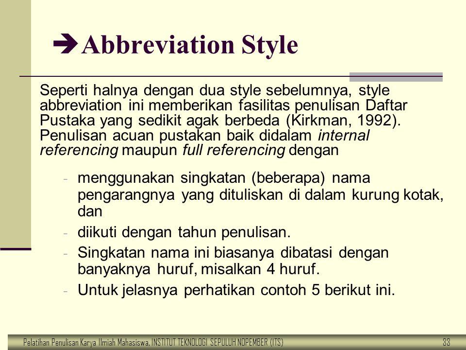 Pelatihan Penulisan Karya Ilmiah Mahasiswa, INSTITUT TEKNOLOGI SEPULUH NOPEMBER (ITS) 33  Abbreviation Style Seperti halnya dengan dua style sebelumn