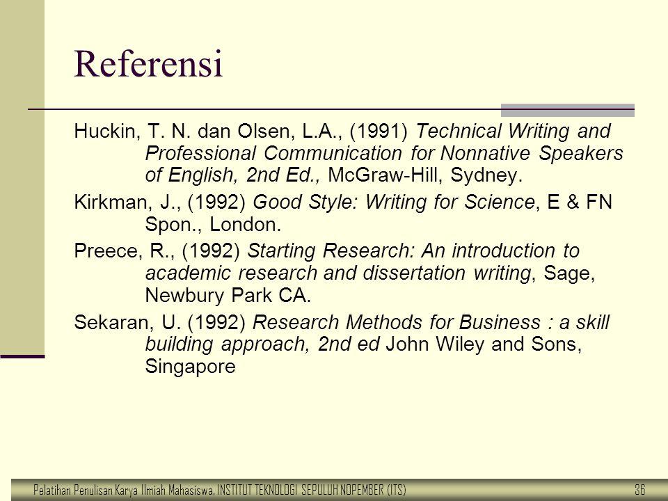 Pelatihan Penulisan Karya Ilmiah Mahasiswa, INSTITUT TEKNOLOGI SEPULUH NOPEMBER (ITS) 36 Referensi Huckin, T. N. dan Olsen, L.A., (1991) Technical Wri