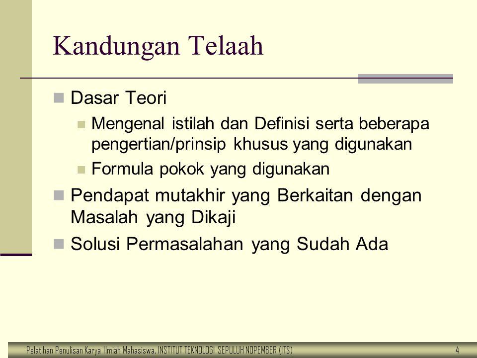 Pelatihan Penulisan Karya Ilmiah Mahasiswa, INSTITUT TEKNOLOGI SEPULUH NOPEMBER (ITS) 4 Kandungan Telaah Dasar Teori Mengenal istilah dan Definisi ser