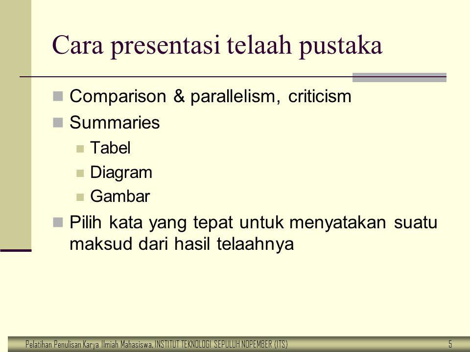 Pelatihan Penulisan Karya Ilmiah Mahasiswa, INSTITUT TEKNOLOGI SEPULUH NOPEMBER (ITS) 5 Cara presentasi telaah pustaka Comparison & parallelism, criti