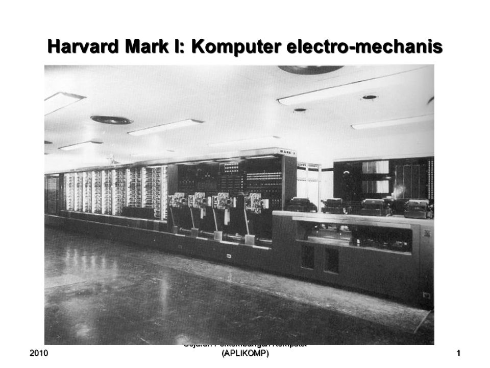2010 Sejarah Perkembangan Komputer (APLIKOMP) 2 Merupakan komputer digital terprogram pertama yang ada di Amerika, tahun 1944.Merupakan komputer digital terprogram pertama yang ada di Amerika, tahun 1944.