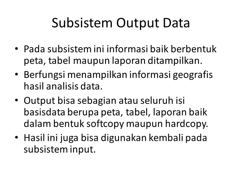 Subsistem Output Data Pada subsistem ini informasi baik berbentuk peta, tabel maupun laporan ditampilkan. Berfungsi menampilkan informasi geografis ha