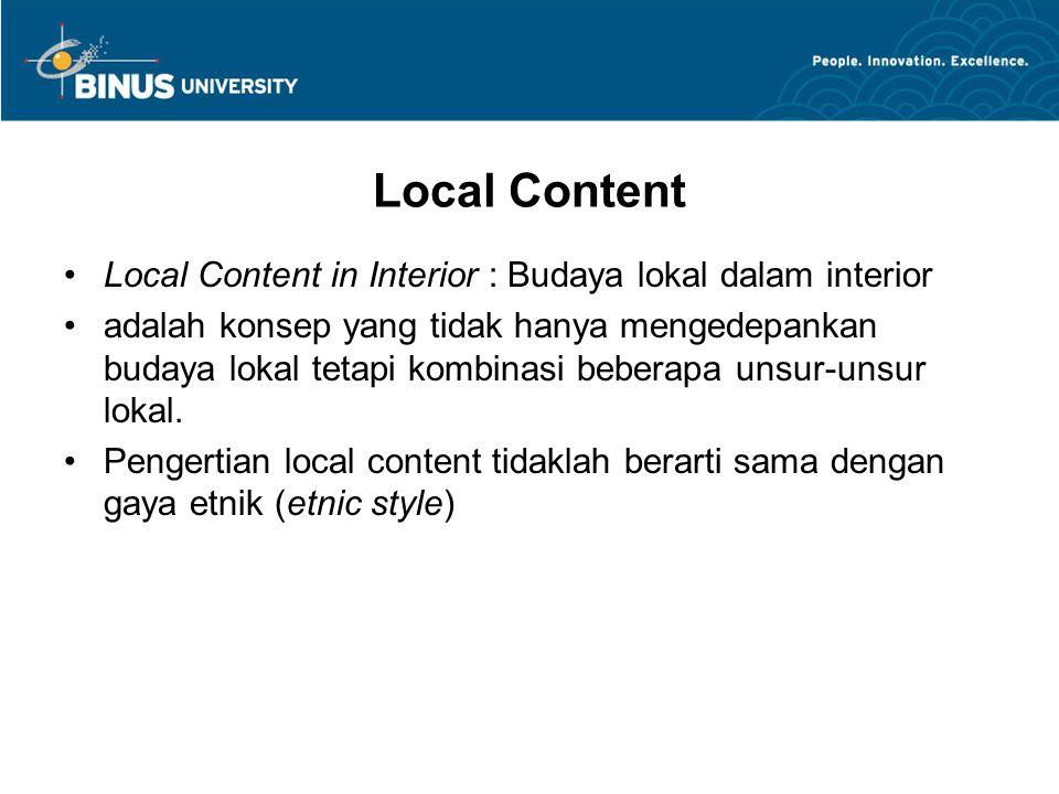 Local Content Local Content in Interior : Budaya lokal dalam interior adalah konsep yang tidak hanya mengedepankan budaya lokal tetapi kombinasi beber