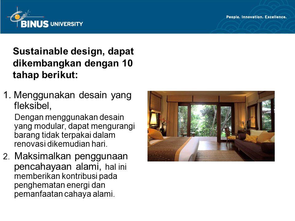 Sustainable design, dapat dikembangkan dengan 10 tahap berikut: 1. Menggunakan desain yang fleksibel, Dengan menggunakan desain yang modular, dapat me