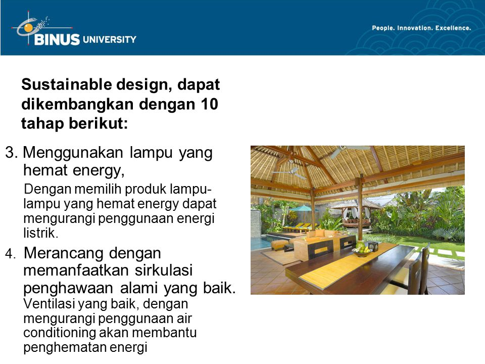 Sustainable design, dapat dikembangkan dengan 10 tahap berikut: 3. Menggunakan lampu yang hemat energy, Dengan memilih produk lampu- lampu yang hemat