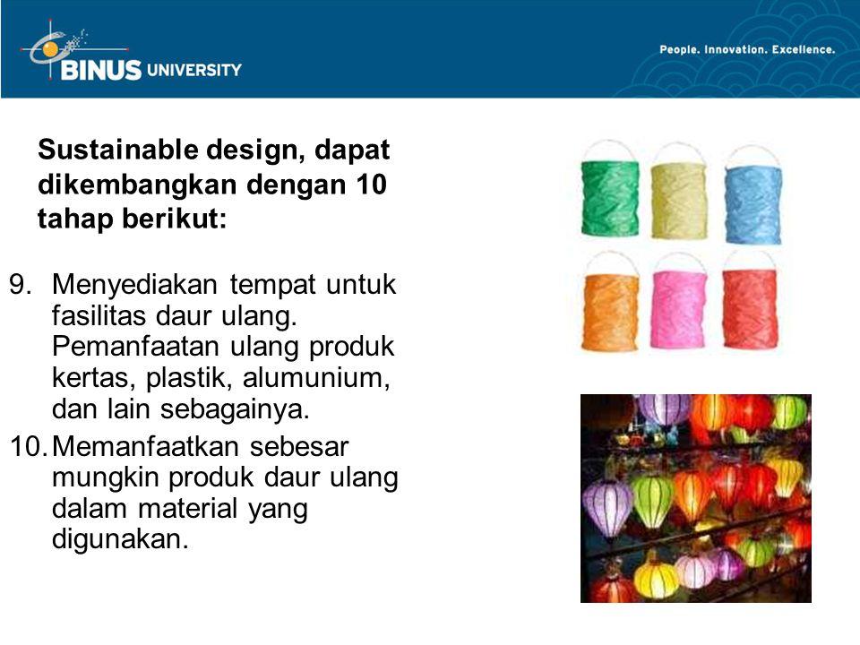 Sustainable design, dapat dikembangkan dengan 10 tahap berikut: 9.Menyediakan tempat untuk fasilitas daur ulang. Pemanfaatan ulang produk kertas, plas