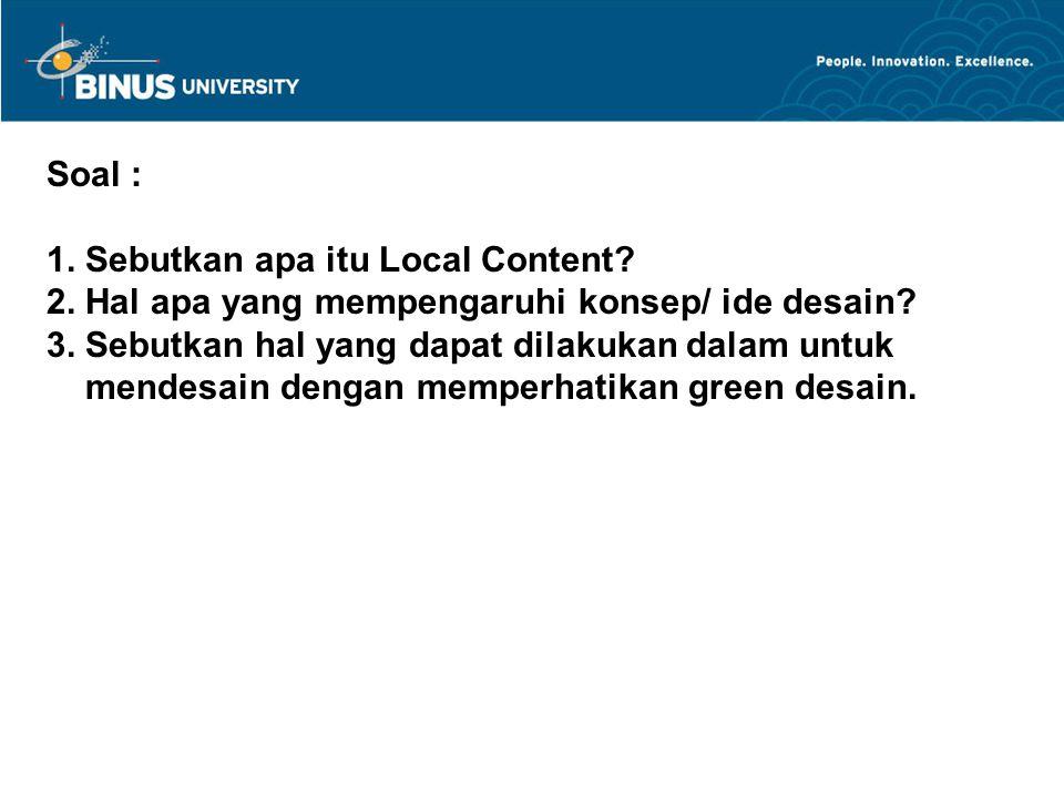 Soal : 1. Sebutkan apa itu Local Content? 2. Hal apa yang mempengaruhi konsep/ ide desain? 3. Sebutkan hal yang dapat dilakukan dalam untuk mendesain