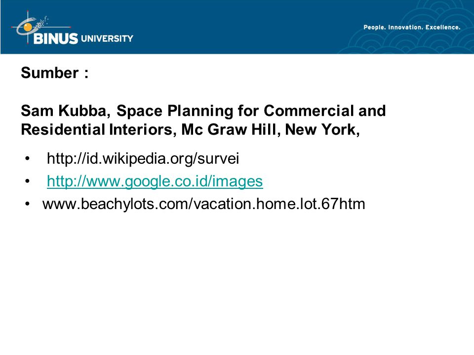 Sumber : Sam Kubba, Space Planning for Commercial and Residential Interiors, Mc Graw Hill, New York, http://id.wikipedia.org/survei http://www.google.