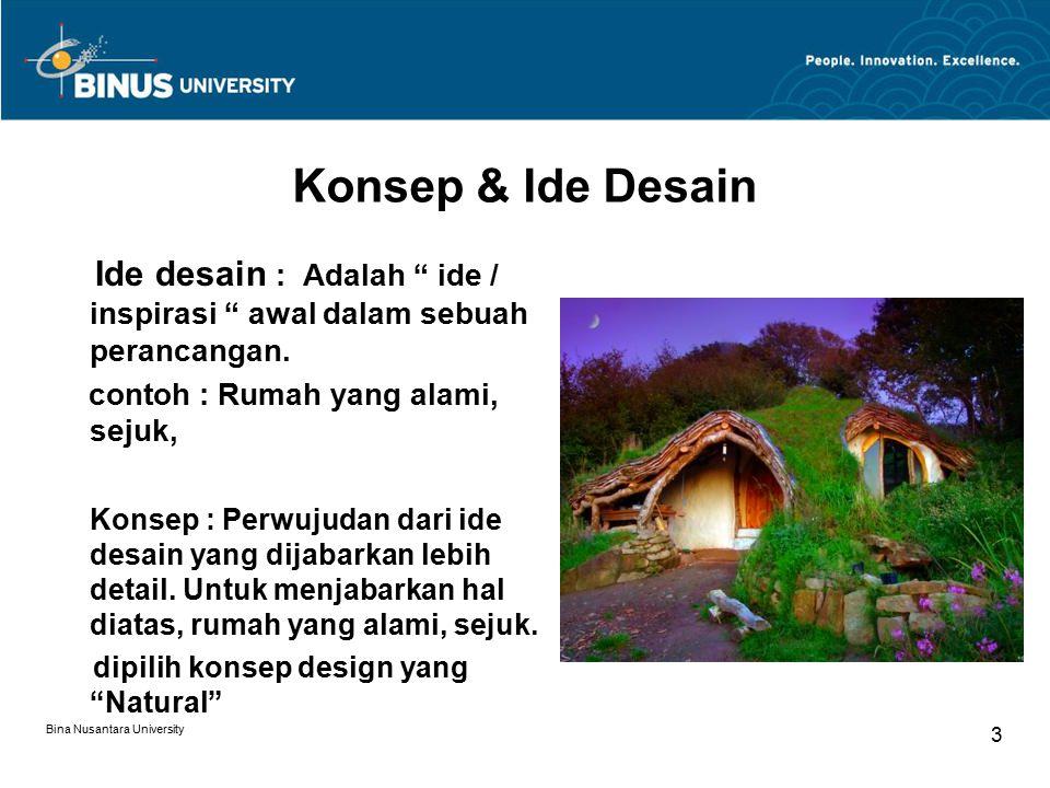 """Bina Nusantara University 3 Ide desain : Adalah """" ide / inspirasi """" awal dalam sebuah perancangan. contoh : Rumah yang alami, sejuk, Konsep : Perwujud"""