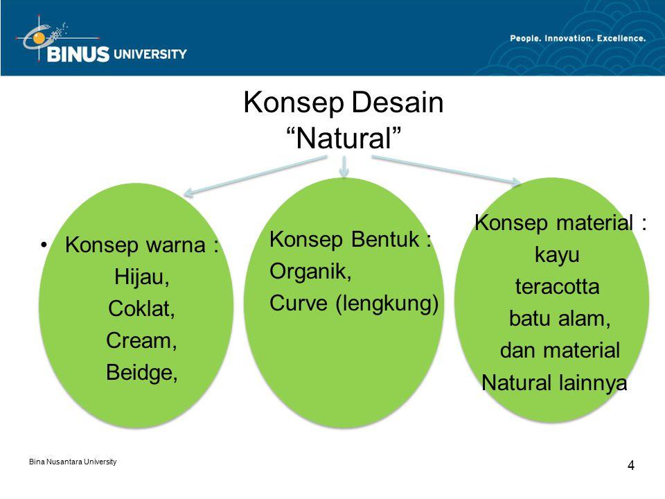 """Konsep Desain """"Natural"""" Konsep warna : Hijau, Coklat, Cream, Beidge, Bina Nusantara University 4 Konsep Bentuk : Organik, Curve (lengkung) Konsep mate"""