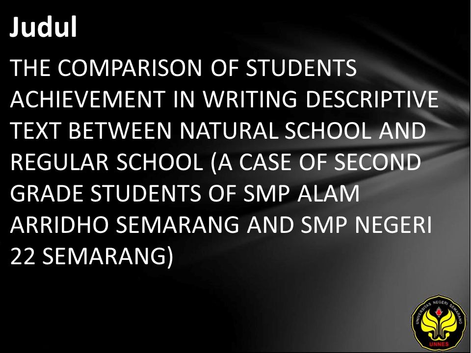 Judul THE COMPARISON OF STUDENTS ACHIEVEMENT IN WRITING DESCRIPTIVE TEXT BETWEEN NATURAL SCHOOL AND REGULAR SCHOOL (A CASE OF SECOND GRADE STUDENTS OF