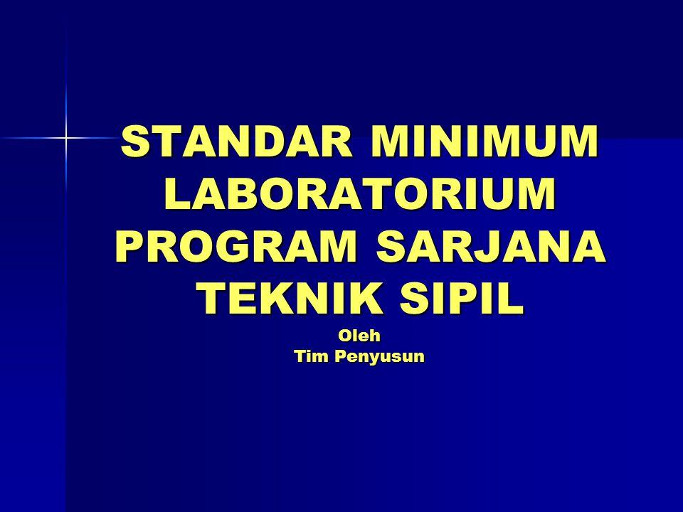 STANDAR MINIMUM LABORATORIUM PROGRAM SARJANA TEKNIK SIPIL Oleh Tim Penyusun