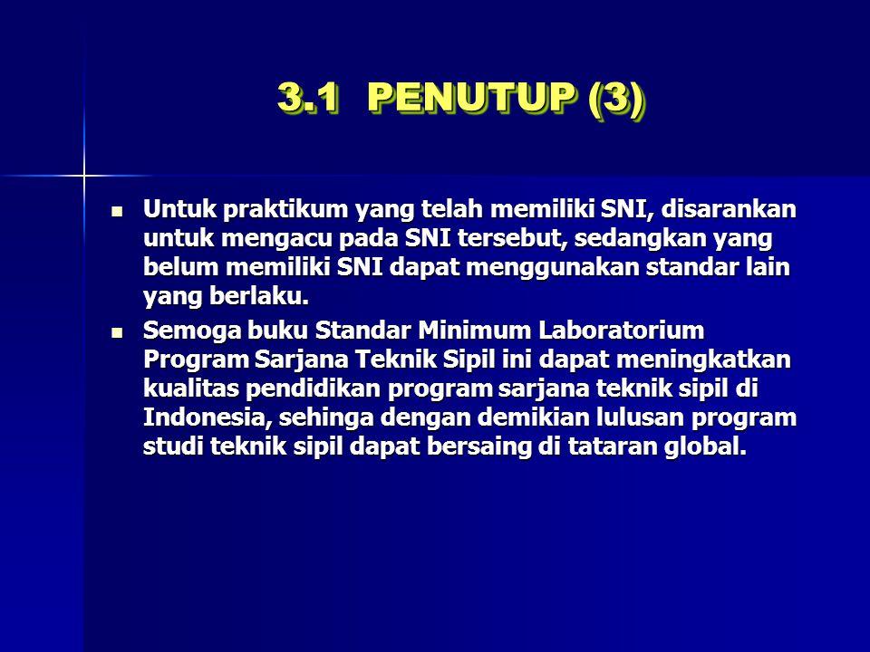 3.1 PENUTUP (3) Untuk praktikum yang telah memiliki SNI, disarankan untuk mengacu pada SNI tersebut, sedangkan yang belum memiliki SNI dapat menggunak
