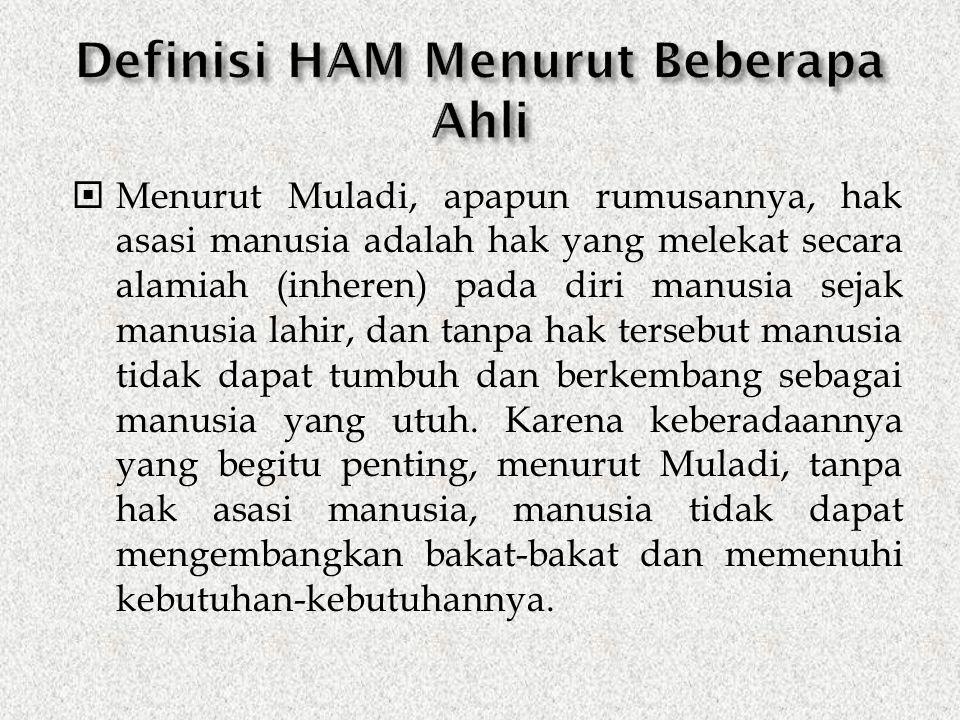  Menurut Muladi, apapun rumusannya, hak asasi manusia adalah hak yang melekat secara alamiah (inheren) pada diri manusia sejak manusia lahir, dan tan