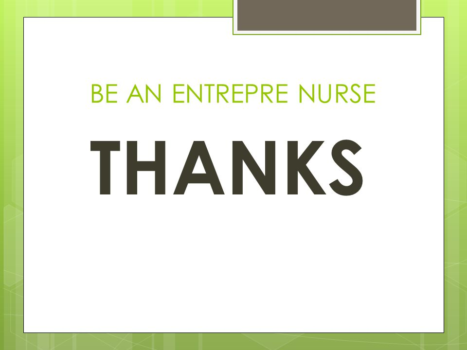 BE AN ENTREPRE NURSE THANKS