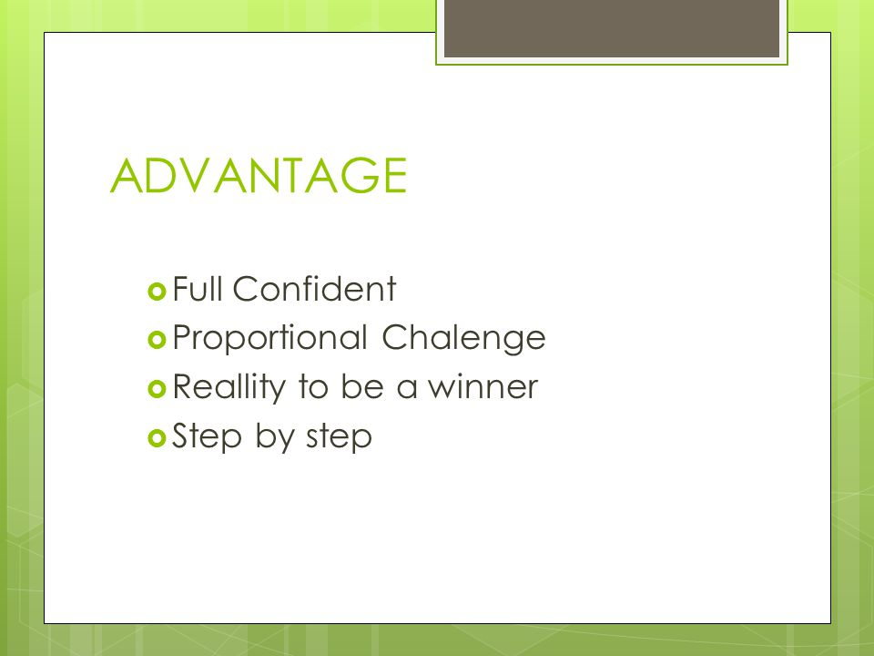 ADVANTAGE  Full Confident  Proportional Chalenge  Reallity to be a winner  Step by step