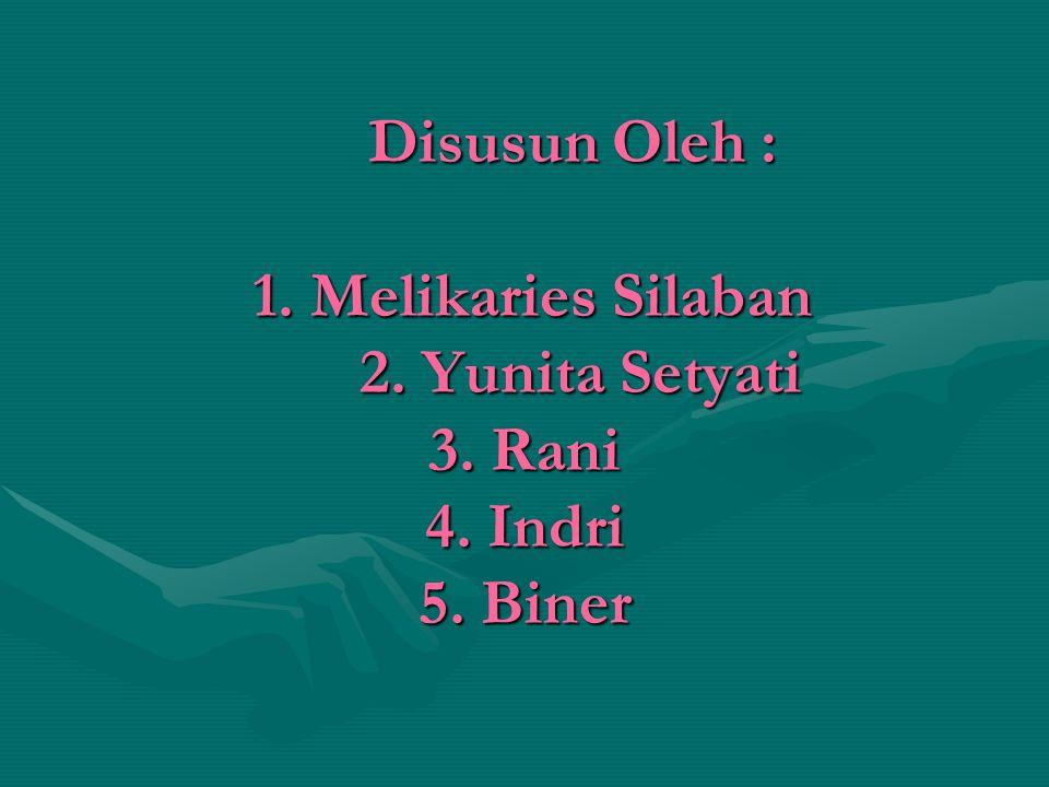 Disusun Oleh : 1. Melikaries Silaban 2. Yunita Setyati 3. Rani 4. Indri 5. Biner
