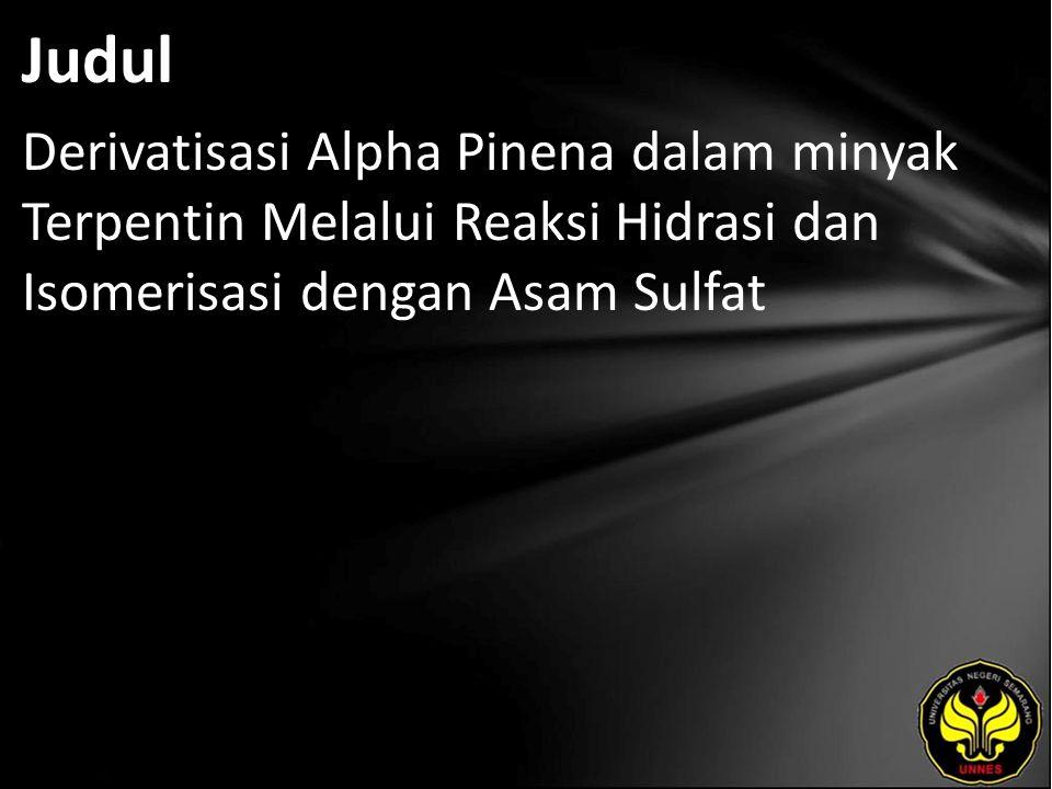 Judul Derivatisasi Alpha Pinena dalam minyak Terpentin Melalui Reaksi Hidrasi dan Isomerisasi dengan Asam Sulfat