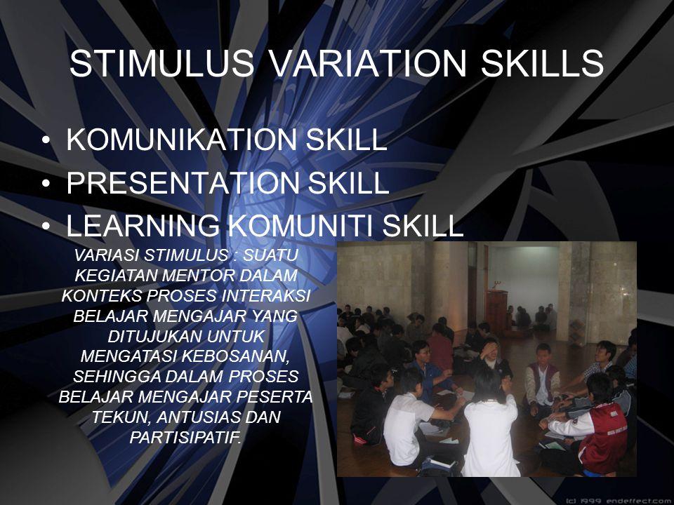 STIMULUS VARIATION SKILLS KOMUNIKATION SKILL PRESENTATION SKILL LEARNING KOMUNITI SKILL VARIASI STIMULUS : SUATU KEGIATAN MENTOR DALAM KONTEKS PROSES