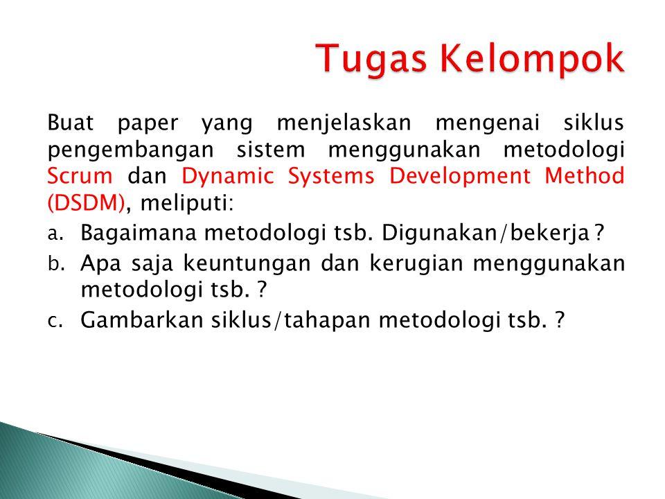 Buat paper yang menjelaskan mengenai siklus pengembangan sistem menggunakan metodologi Scrum dan Dynamic Systems Development Method (DSDM), meliputi: