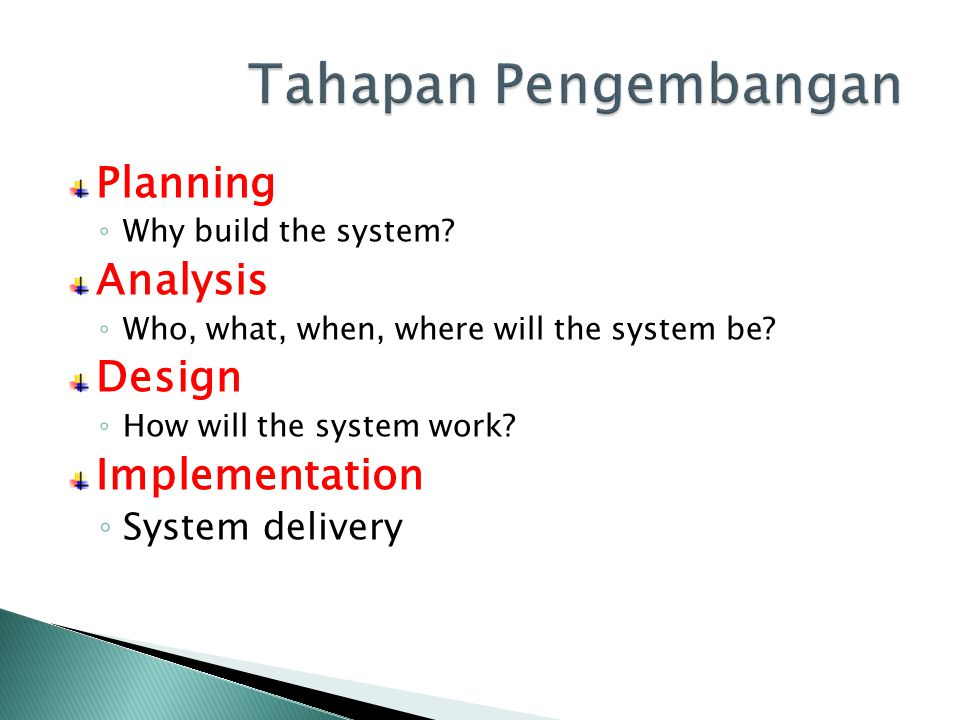 Planning ◦ Why build the system. Analysis ◦ Who, what, when, where will the system be.