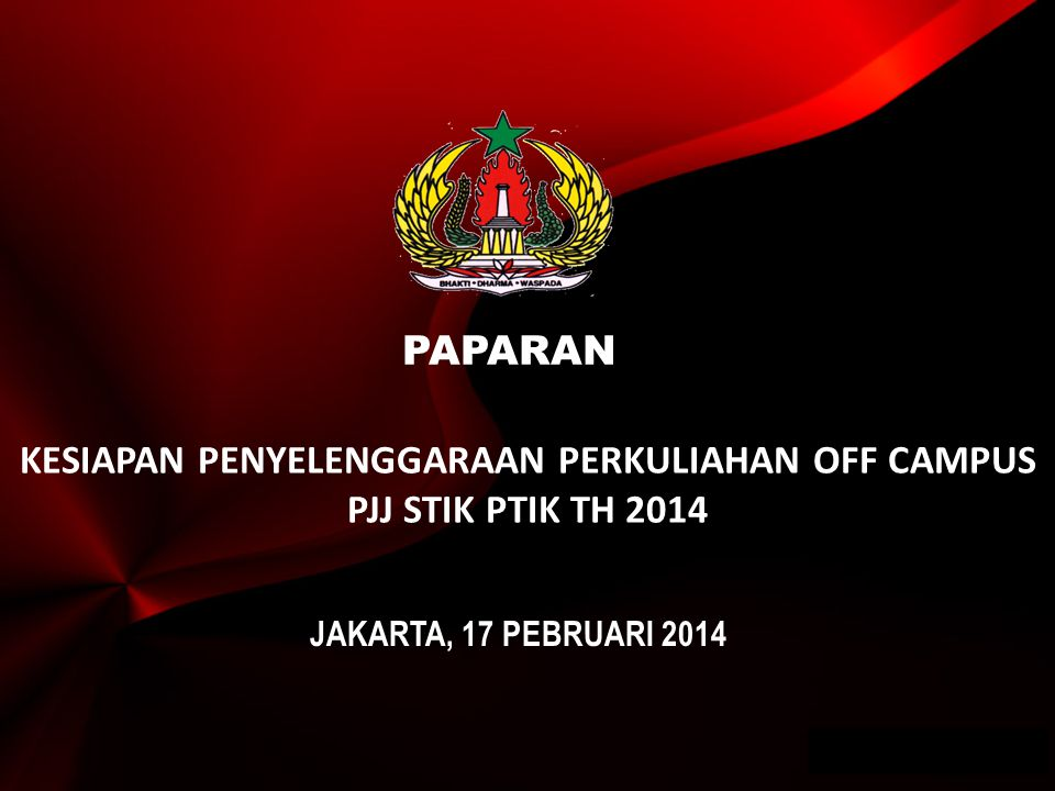 Wwwpd PAPARAN KESIAPAN PENYELENGGARAAN PERKULIAHAN OFF CAMPUS PJJ STIK PTIK TH 2014 JAKARTA, 17 PEBRUARI 2014