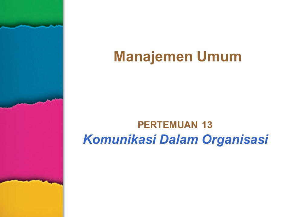 Manajemen Umum PERTEMUAN 13 Komunikasi Dalam Organisasi