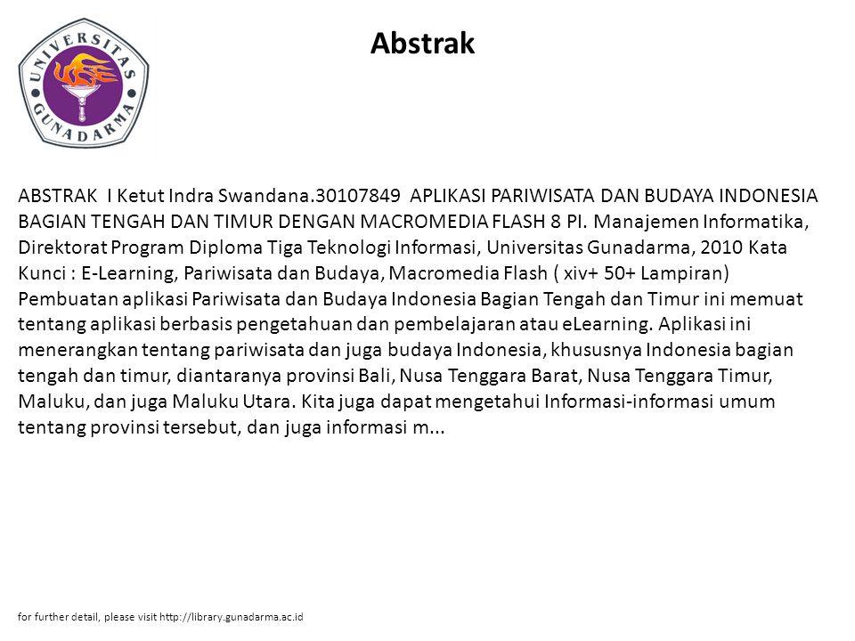 Abstrak ABSTRAK I Ketut Indra Swandana.30107849 APLIKASI PARIWISATA DAN BUDAYA INDONESIA BAGIAN TENGAH DAN TIMUR DENGAN MACROMEDIA FLASH 8 PI.