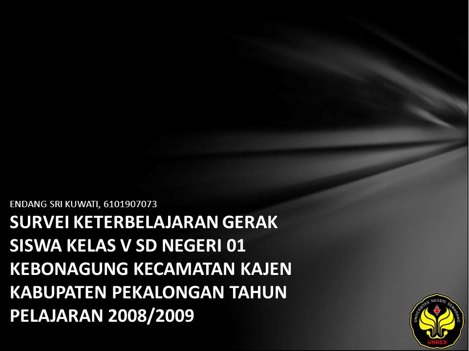 ENDANG SRI KUWATI, 6101907073 SURVEI KETERBELAJARAN GERAK SISWA KELAS V SD NEGERI 01 KEBONAGUNG KECAMATAN KAJEN KABUPATEN PEKALONGAN TAHUN PELAJARAN 2008/2009