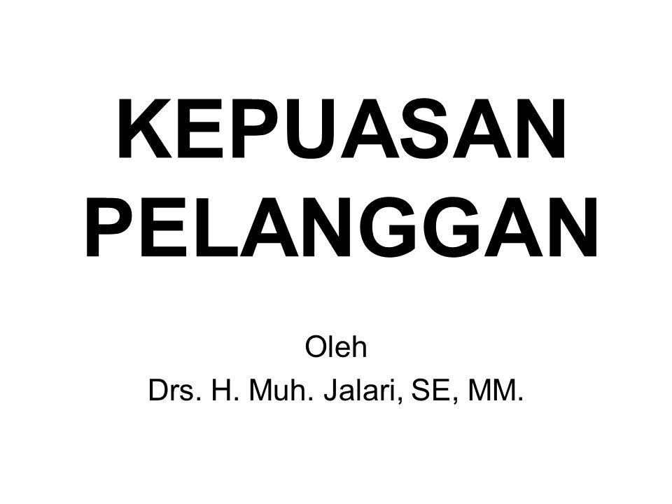 KEPUASAN PELANGGAN Oleh Drs. H. Muh. Jalari, SE, MM.