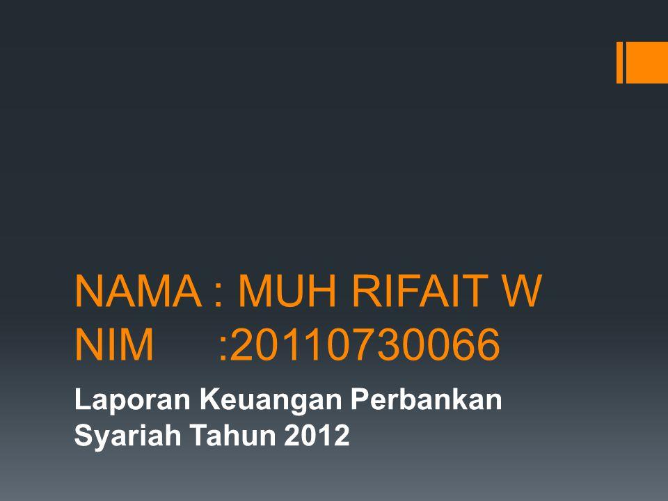 NAMA : MUH RIFAIT W NIM :20110730066 Laporan Keuangan Perbankan Syariah Tahun 2012