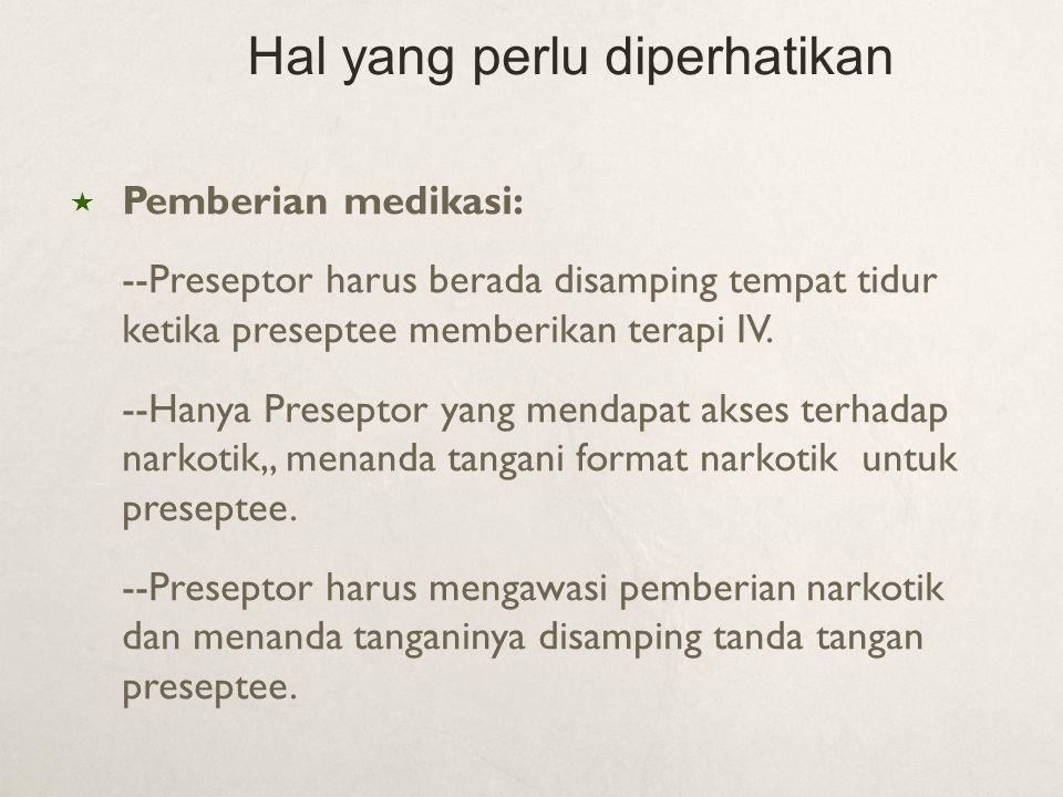  Pemberian medikasi: --Preseptor harus berada disamping tempat tidur ketika preseptee memberikan terapi IV. --Hanya Preseptor yang mendapat akses ter